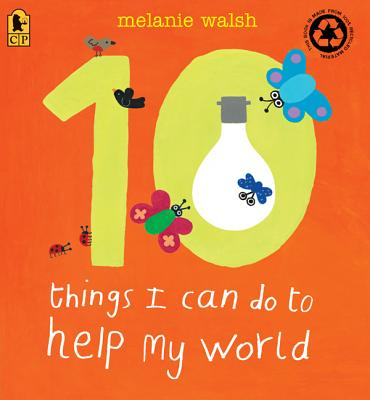 10 Things I Can Do to Help My World By Walsh, Melanie/ Walsh, Melanie (ILT)